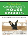 The Bunny Lovers Complete Guide To House Rabbits