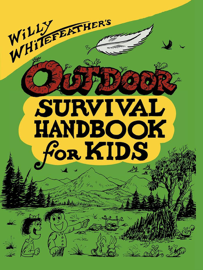 Willy Whitefeather's Outdoor Survival Handbook for Kids book