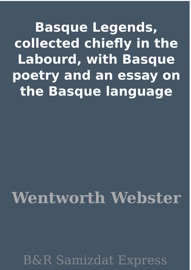 Basque Legends Collected Chiefly In The Labourd With Basque Poetry And An Essay On The Basque Language