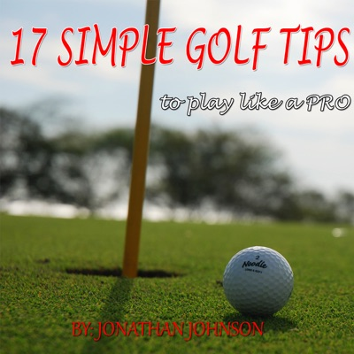 17 Simple Golf Tips