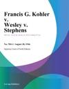 Francis G Kohler V Wesley V Stephens