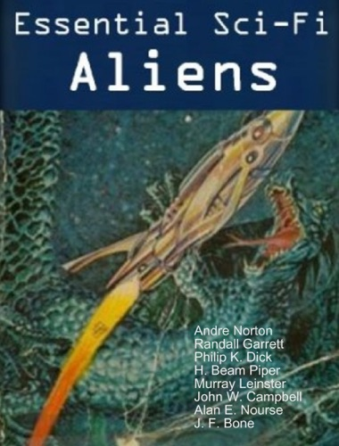 Andre Norton, Randall Garrett, Philip K. Dick, H. Beam Piper, Murray Leinster, John W. Campbell, Alan E. Nourse & J. F. Bone - ALIENS Stories (15 book Sci-Fi Collection)