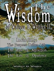 The Wisdom of Wallace D. Wattles II