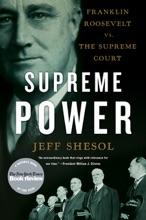 Supreme Power: Franklin Roosevelt Vs. The Supreme Court