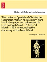 The Letter In Spanish Of Christopher Columbus, Written On His Return From His First Voyage, And Addressed To Luis De Sant Angel, 15 Feb.-14 March, 1493, Announcing The Discovery Of The New World.