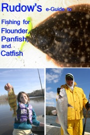 RUDOWS E-GUIDE TO FISHING FOR FLOUNDER, PANFISH, AND CATFISH