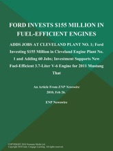 FORD INVESTS $155 MILLION IN FUEL-EFFICIENT ENGINES; ADDS JOBS AT CLEVELAND PLANT NO. 1; Ford Investing $155 Million in Cleveland Engine Plant No. 1 and Adding 60 Jobs; Investment Supports New Fuel-Efficient 3.7-Liter V-6 Engine for 2011 Mustang That