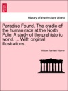 Paradise Found The Cradle Of The Human Race At The North Pole A Study Of The Prehistoric World  With Original Illustrations