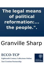 The legal means of political reformation: proposed in two small tracts, viz. The first on
