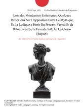 Loin Des Mondanites Esthetiques: Quelques Reflexions Sur L'opposition Entre Le Mythique Et Le Ludique A Partir Du Process-Verbal Et De Ritournelle De La Faim De J-M. G. Le Clezio (Report)