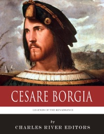 Legends Of The Renaissance The Life And Legacy Of Cesare Borgia