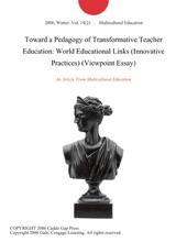 Toward A Pedagogy Of Transformative Teacher Education: World Educational Links (Innovative Practices) (Viewpoint Essay)