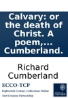 Calvary Or The Death Of Christ A Poem In Eight Books By Richard Cumberland