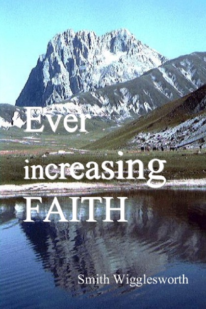 Ever Increasing Faith By Smith Wigglesworth On Apple Books