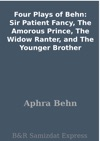 Four Plays Of Behn Sir Patient Fancy The Amorous Prince The Widow Ranter And The Younger Brother