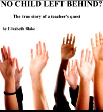 No Child Left Behind??? The True Story Of A Teacher's Quest