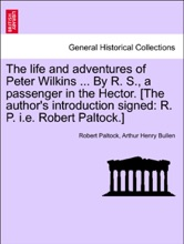 The Life And Adventures Of Peter Wilkins ... By R. S., A Passenger In The Hector. [The Author's Introduction Signed: R. P. I.e. Robert Paltock.] Vol. II.