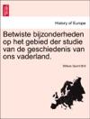Betwiste Bijzonderheden Op Het Gebied Der Studie Van De Geschiedenis Van Ons Vaderland
