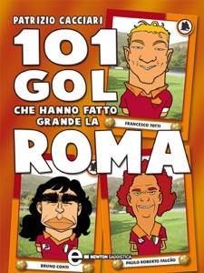 101 gol che hanno fatto grande la Roma da Patrizio Cacciari