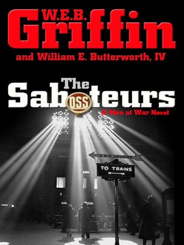 W. E. B. Griffin & William E. Butterworth IV - The Saboteurs