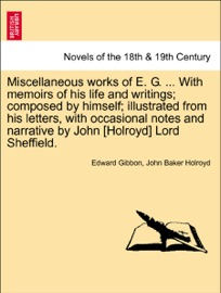 MISCELLANEOUS WORKS OF E. G. ... WITH MEMOIRS OF HIS LIFE AND WRITINGS; COMPOSED BY HIMSELF; ILLUSTRATED FROM HIS LETTERS, WITH OCCASIONAL NOTES AND NARRATIVE BY JOHN [HOLROYD] LORD SHEFFIELD. VOL. II