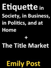 Etiquette In Society, In Business, In Politics, and At Home + The Title Market