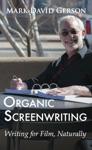 Organic Screenwriting Writing For Film Naturally
