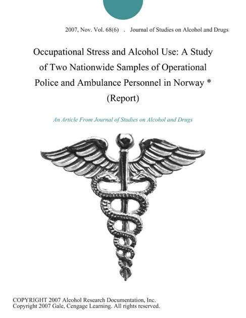 Occupational Stress and Alcohol Use: A Study of Two Nationwide Samples of  Operational Police and Ambulance Personnel in Norway * (Report) by Journal