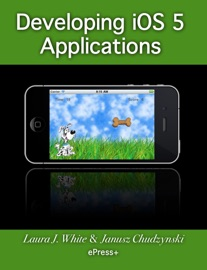 Developing iOS 5 Applications - Laura J. White & Janusz Chudzynski