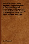 The Fishermans Vade Mecum - A Compendium Of Precepts Counsel Knowledge And Experience In Most Matters Pertaining To Fishing For Trout Sea Trout Salmon And Pike