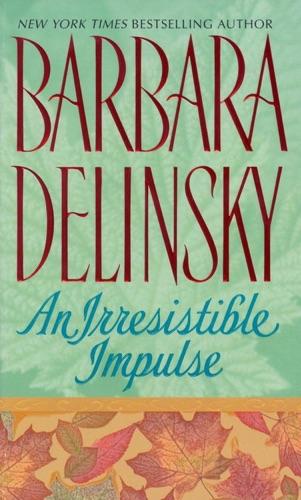Barbara Delinsky - An Irresistible Impulse
