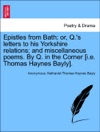 Epistles From Bath Or Qs Letters To His Yorkshire Relations And Miscellaneous Poems By Q In The Corner Ie Thomas Haynes Bayly