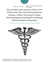 Facts And Ideas From Anywhere (Advice Of Sir William Osler, Bart. On Practicing Medicine) (Norman J. Holter, The Inventor Of Hotler Electrocardiogram) (Great Benefits Of Running) (Editorial) (Reprint) (Biography)