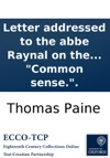Letter Addressed To The Abbe Raynal On The Affairs Of North-America In Which The Mistakes In The Abbes Account Of The Revolution Of America Are Corrected And Cleared Up By Thomas Paine MA Of The University Of Pennsylvania And Author Of The Pamphle