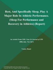 Download and Read Online Rest, And Specifically Sleep, Play a Major Role in Athletic Performance (Sleep for Performance and Recovery in Athletes) (Report)