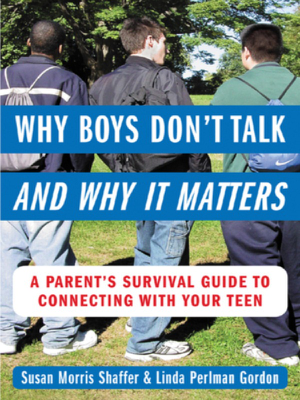 Why Boys Don't Talk — and Why It Matters - Susan Morris Shaffer & Linda Perlman Gordon book