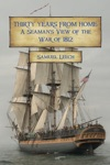 Thirty Years From Home A Seamans View Of The War Of 1812