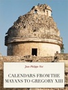 Calendars From The Mayans To Gregory XIII