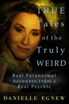 True Tales Of The Truly Weird Real Paranormal Accounts From A Real Psychic