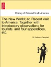 The New World Or Recent Visit To America Together With Introductory Observations For Tourists And Four Appendices Etc
