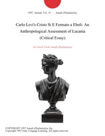 Carlo Levi's Cristo Si E Fermato a Eboli: An Anthropological Assessment of Lucania (Critical Essay)