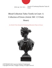 Blood Collection Tubes Testify In Court: A Collection Of Errors (Article 360: 1.5 Clock Hours)