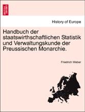 Handbuch Der Staatswirthschaftlichen Statistik Und Verwaltungskunde Der Preussischen Monarchie.