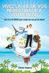 Vivez La Vie De Vos Rves Grce  Votre Blog