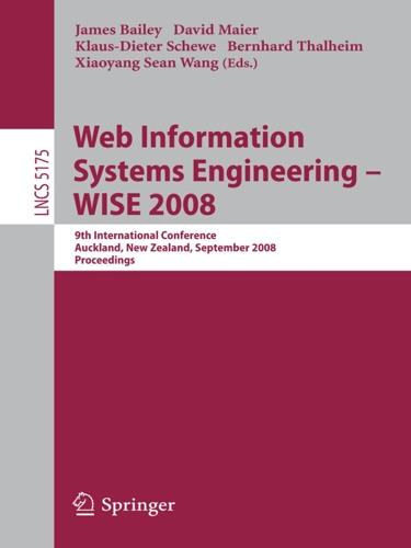 James Bailey, David Maier, Klaus-Dieter Schewe, Bernhard Thalheim & X. Sean Wang - Web Information Systems Engineering - WISE 2008