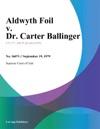 Aldwyth Foil V Dr Carter Ballinger