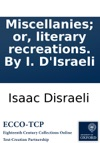 Miscellanies Or Literary Recreations By I DIsraeli