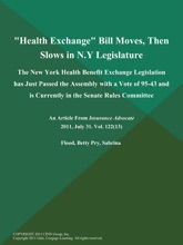 Health Exchange Bill Moves, Then Slows in N.Y Legislature: The New York Health Benefit Exchange Legislation has Just Passed the Assembly with a Vote of 95-43 and is Currently in the Senate Rules Committee
