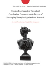 Moving from Ideas to a Theoretical Contribution: Comments on the Process of Developing Theory in Organizational Research.