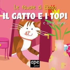 L GATTO E I TOPI – L'ASINO CHE PORTAVA IL SALE – IL LEONE E LA LEPRE